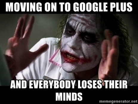 joker mind loss - Moving on to Google Plus and everybody loses their minds
