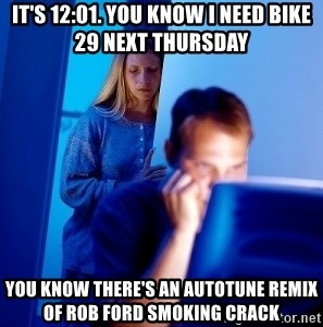 Internet Husband - it's 12:01. you know i need bike 29 next thursday you know there's an autotune remix of rob ford smoking crack