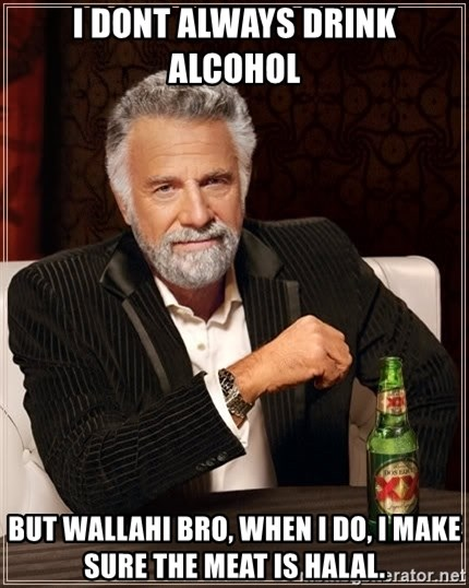 The Most Interesting Man In The World - I dont always drink alcohol But wallahi bro, when I do, I make sure the meat is halal.