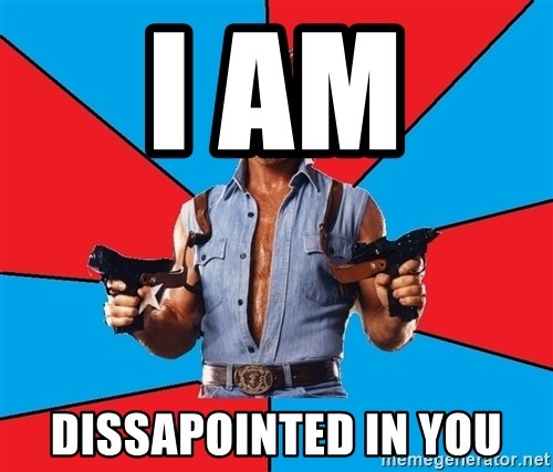 Chuck Norris  - I AM  DISSAPOINTED IN YOU