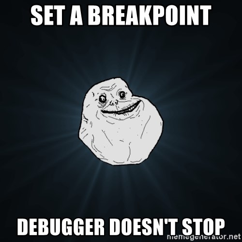 Forever Alone - set a breakpoint debugger DOESn't STOP