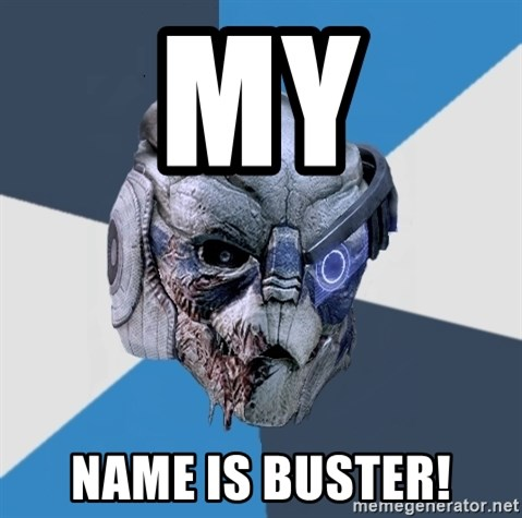 Advice Hurt Garrus - MY NAME IS BUSTER!