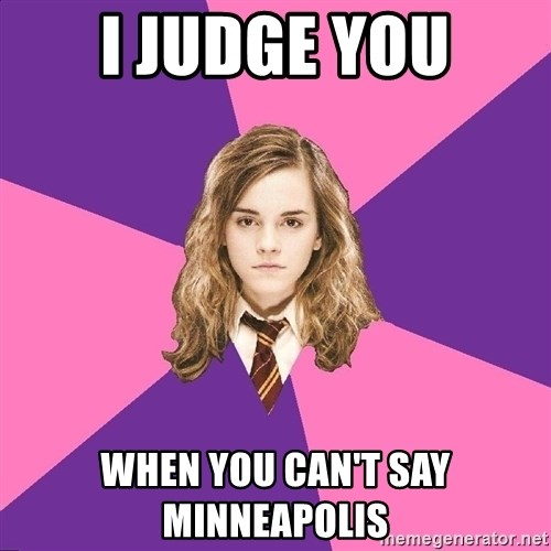 Advice Hermione Granger  - I JUDGE YOU WHEN YOU CAN'T SAY MINNEAPOLIS