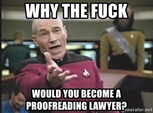 Picard Wtf - why the fuck would you become a proofreading lawyer?