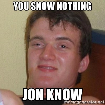 Really Stoned Guy - YOU SNOW NOTHING JON KNOW
