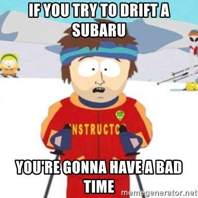 Bad time ski instructor 1 - IF you try to drift a subaru You're gonna have a bad time
