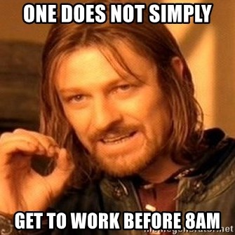 One Does Not Simply - one does not simply get to work before 8am
