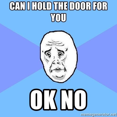Okay Guy - can i hold the door for you ok no