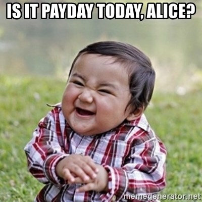 evil toddler kid2 - is it payday today, alice?