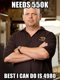 Pawn Stars Rick - Needs 550k Best I can do is 4980