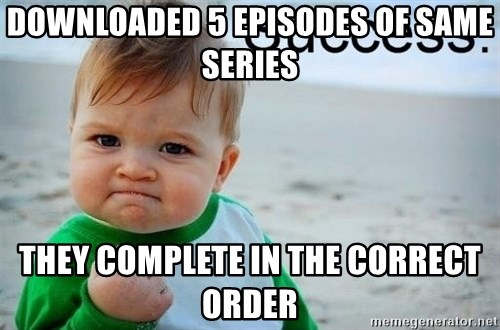 success baby - Downloaded 5 episodes of same series they complete in the correct order