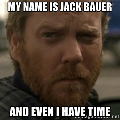 Jack Bauer - My name is jack bauer And even i have time