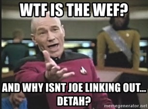 Picard Wtf - wtf is the wef? and why isnt joe linking out... detah?