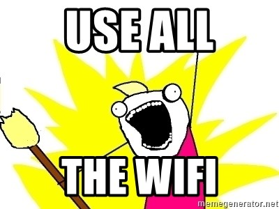 X ALL THE THINGS - Use all The wifi