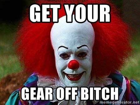 Pennywise the Clown - GET YOUR  GEAR OFF BITCH