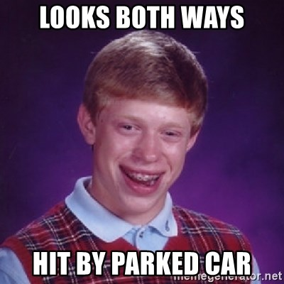 Bad Luck Brian - Looks both ways HIT BY PARKED CAR
