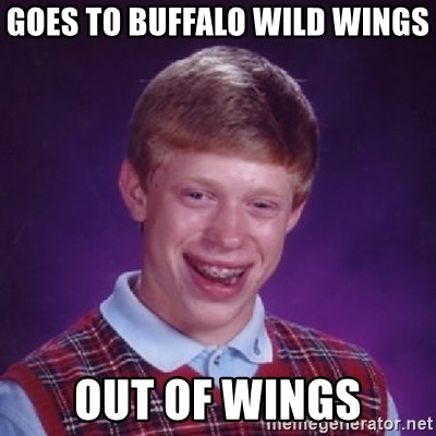 Bad Luck Brian - Goes to Buffalo Wild Wings OUT OF WINGS