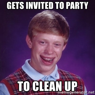 Bad Luck Brian - Gets invited to party TO CLEAN UP