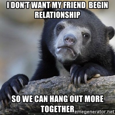 Confession Bear - I don't want my friend  Begin reLationship So we can hang out more together