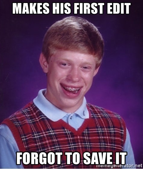 Bad Luck Brian - MAKES HIS FIRST EDIT FORGOT TO SAVE IT