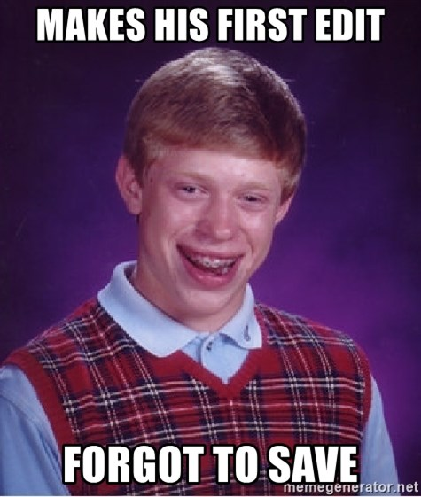 Bad Luck Brian - mAKES HIS FIRST EDIT FORGOT TO SAVE