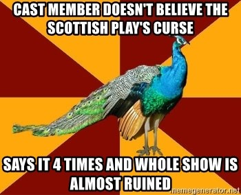 Thespian Peacock - cast member doesn't believe the scottish play's curse says it 4 times and whole show is almost ruined