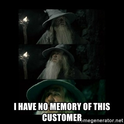 Confused Gandalf -  I have no memory of this customer