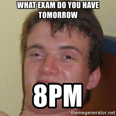 10guy - What exAm do you have tomorrow 8pm
