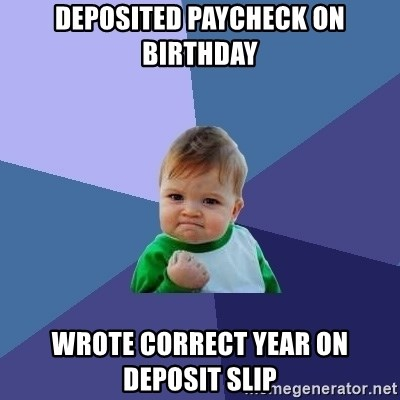 Success Kid - Deposited paycheck on birthday wrote correct year on deposit slip