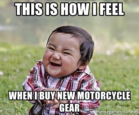 Evil Plan Baby - This is how I feel when I buy new motorcycle gear