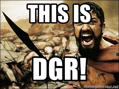 This Is Sparta Meme - THIS IS DGR!