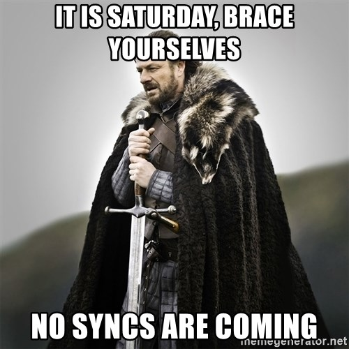 Game of Thrones - it is saturday, Brace Yourselves No Syncs Are coming