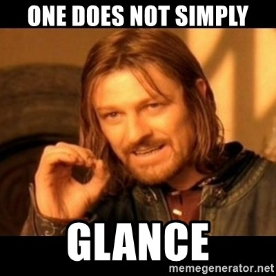 Does not simply walk into mordor Boromir  - one does not simply glance