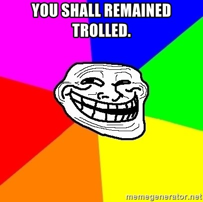 Trollface - YOU SHALL REMAINED TROLLED.