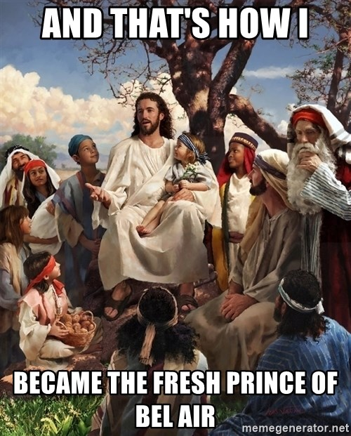 storytime jesus - AND THAT'S HOW I  BECAME THE FRESH PRINCE OF BEL AIR