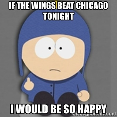 South Park Craig - If the wings beat Chicago tonight I would be so happy