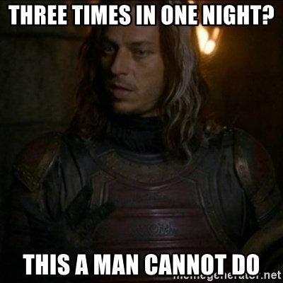 Jaqen H'ghar Meme - three times in one night? this a man cannot do