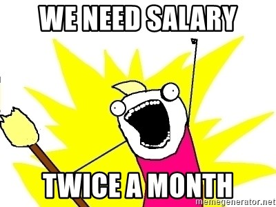 X ALL THE THINGS - we need salary twice a month