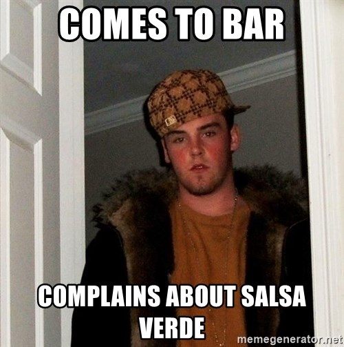 Scumbag Steve - Comes to bar Complains about salsa verde
