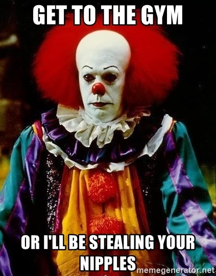 it clown stephen king - Get to the gym or i'll be stealing your nipples