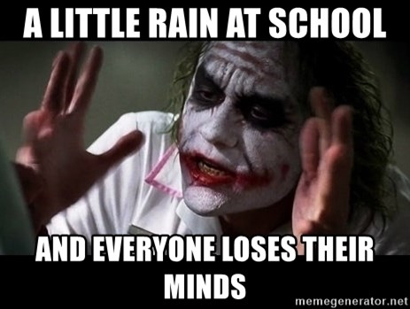 joker mind loss - A little rain at school and everyone loses their minds
