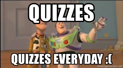 X, X Everywhere  - quizzes quizzes everyday :(