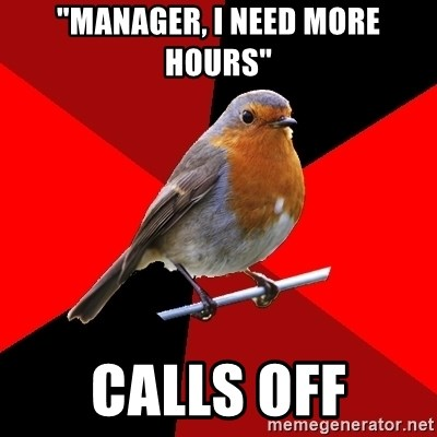 """Retail Robin - """"Manager, I need more hours"""" Calls off"""