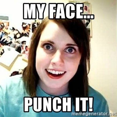 Overly Attached Girlfriend 2 - MY FACE... PUNCH IT!