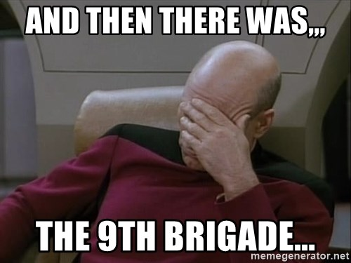 Picardfacepalm - And then there was,,, The 9th brigade...