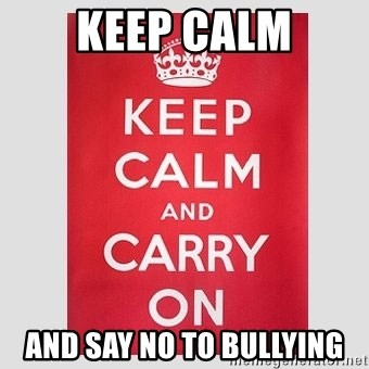 Keep Calm - Keep calm and say no to bullying