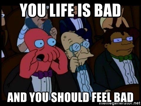 Zoidberg - you life is bad and you should feel bad