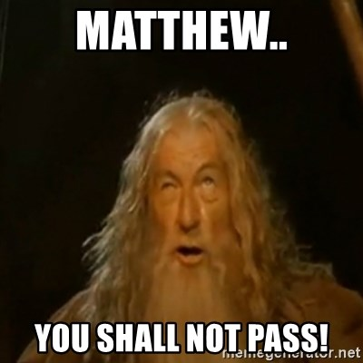 Gandalf You Shall Not Pass - Matthew.. You Shall not pass!