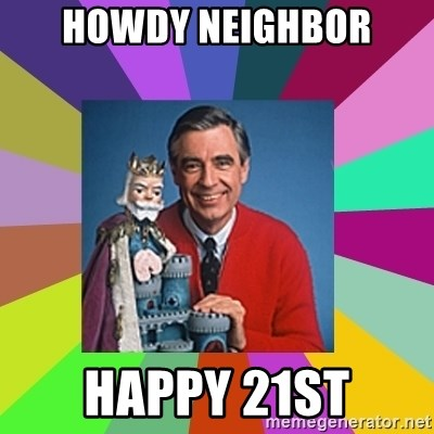 mr rogers  - Howdy Neighbor Happy 21st