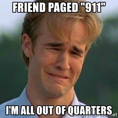 """90s Problems - Friend paged """"911"""" I'm all out of quarters"""